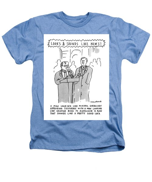Looks & Sounds Like News! Heathers T-Shirt by Michael Crawford