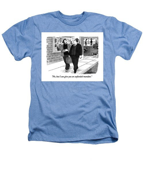 No, But I Can Give You An Unfunded Mandate Heathers T-Shirt