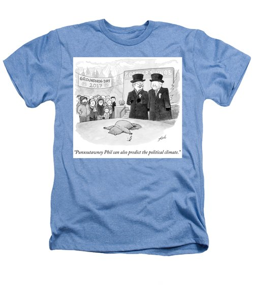 Punxsutawney Phil Can Also Predict The Political Heathers T-Shirt
