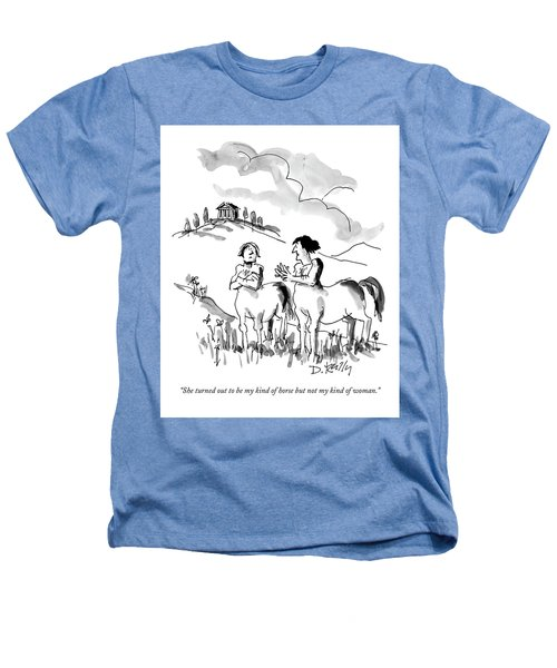 She Turned Out To Be My Kind Of Horse But Heathers T-Shirt by Donald Reilly