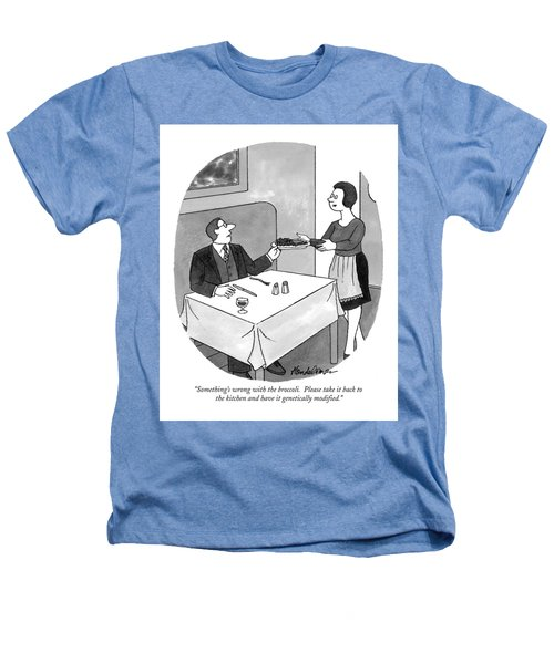 Something's Wrong With The Broccoli.  Please Take Heathers T-Shirt by J.B. Handelsman