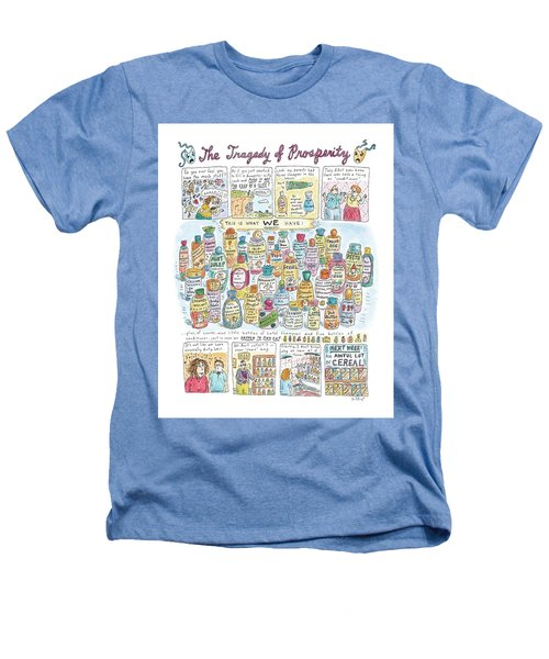 'the Tragedy Of Prosperity' Heathers T-Shirt by Roz Chast