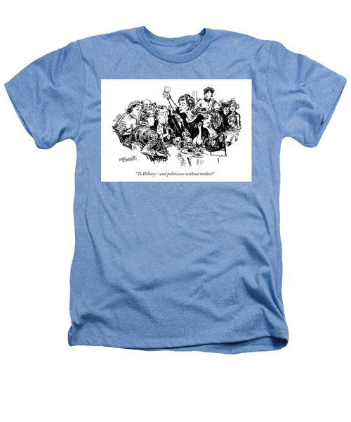 To Hillary - And Politicians Without Borders! Heathers T-Shirt by William Hamilton