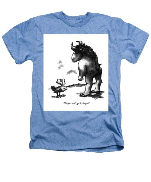 You Just Don't Get Heathers T-Shirt by Eldon Dedini