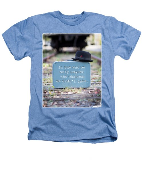 In The End We Only Regret The Chances We Didn't Take Heathers T-Shirt by Edward Fielding