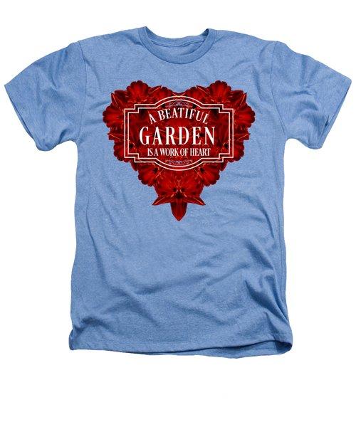 A Beautiful Garden Is A Work Of Heart Tee Heathers T-Shirt