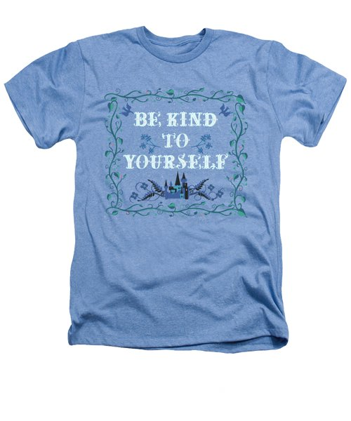 Be Kind To Yourself Fairytale Sign Heathers T-Shirt