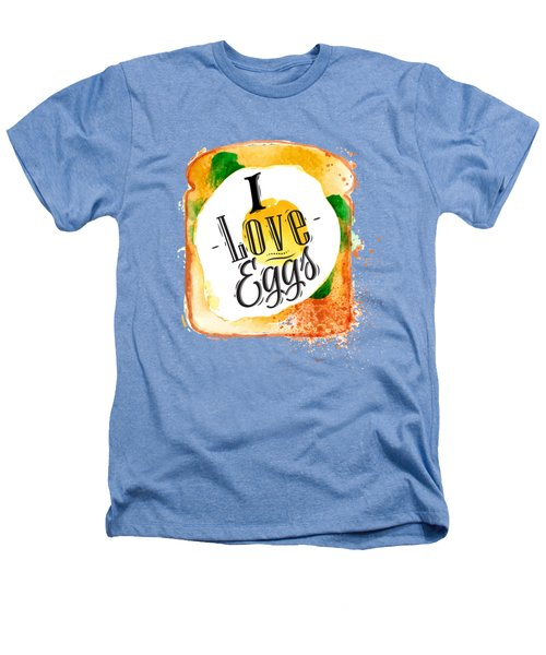 I Love Eggs Heathers T-Shirt by Aloke Creative Store