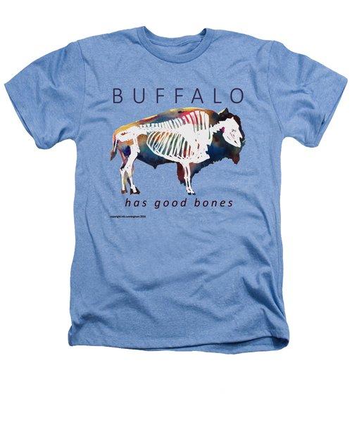 Buffalo Has Good Bones Heathers T-Shirt by Marybeth Cunningham