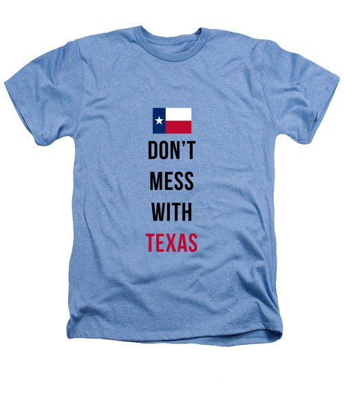 Don't Mess With Texas Phone Case Heathers T-Shirt by Edward Fielding