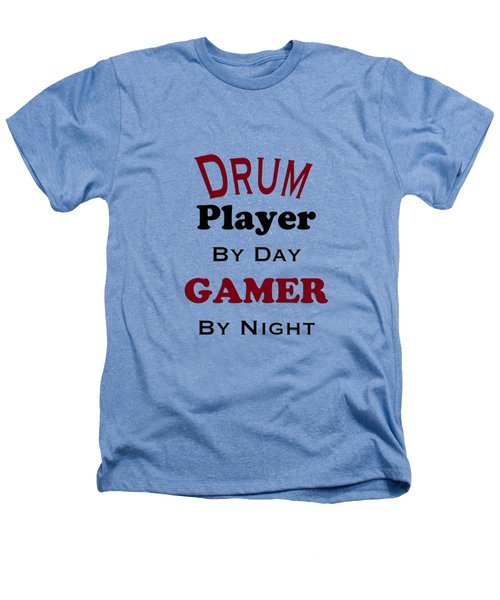 Drum Player By Day Gamer By Night 5625.02 Heathers T-Shirt by M K  Miller