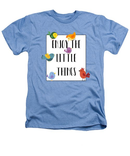 Enjoy The Little Things Heathers T-Shirt