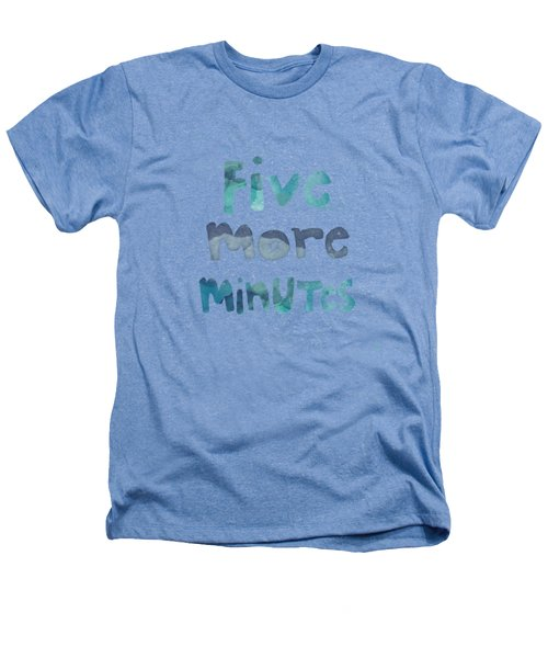 Five More Minutes Heathers T-Shirt