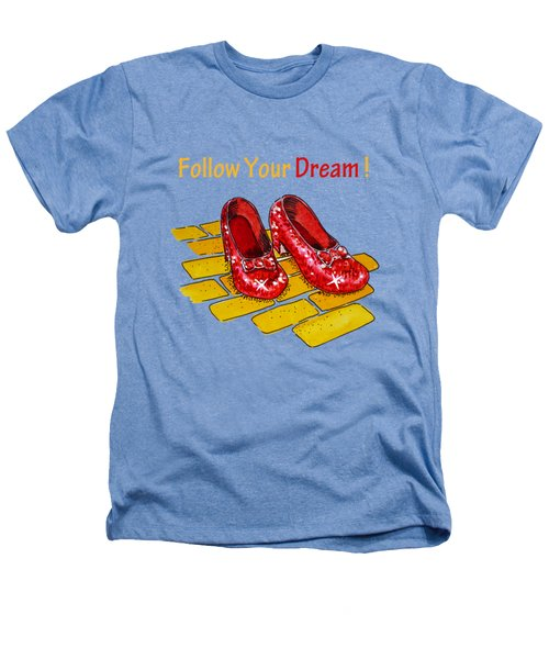 Follow Your Dream Ruby Slippers Wizard Of Oz Heathers T-Shirt