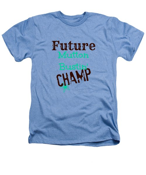 Future Mutton Bustin Champ Heathers T-Shirt by Chastity Hoff