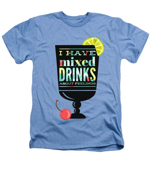 I Have Mixed Drinks About Feelings Heathers T-Shirt by Little Bunny Sunshine