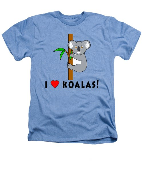 I Love Koalas Heathers T-Shirt by A