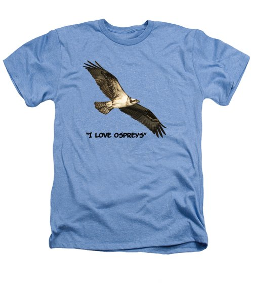 I Love Ospreys 2016-1 Heathers T-Shirt by Thomas Young