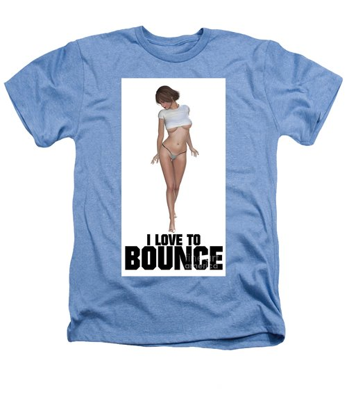 I Love To Bounce Heathers T-Shirt by Esoterica Art Agency