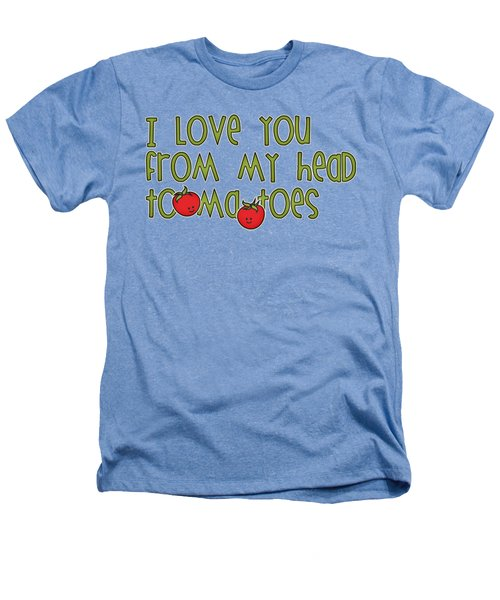 I Love You From My Head Tomatoes Heathers T-Shirt by M Vrijhof