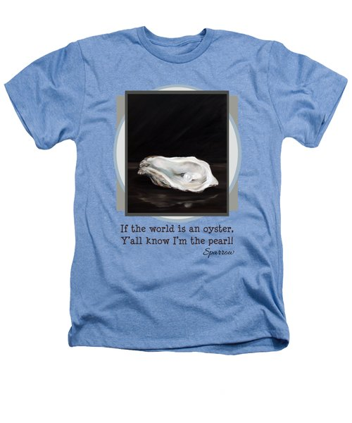 If The World Is An Oyster Heathers T-Shirt