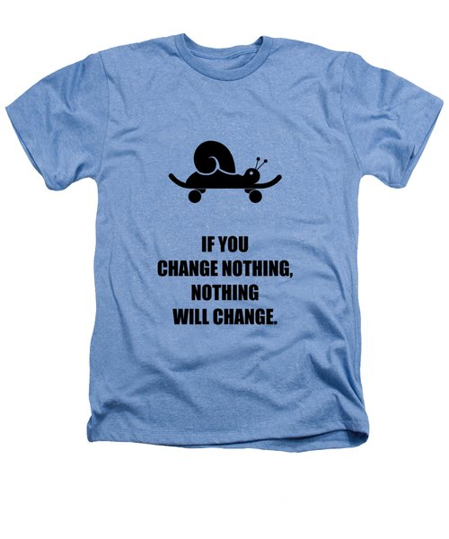 If You Change Nothing, Nothing Will Change Business Quotes Poster Heathers T-Shirt