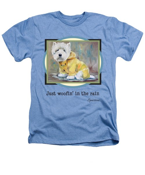 Just Woofin' In The Rain Heathers T-Shirt