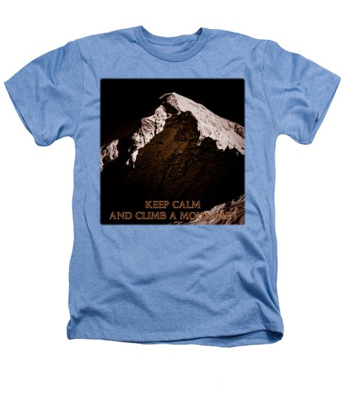 Keep Calm And Climb A Mountain Heathers T-Shirt by Frank Tschakert