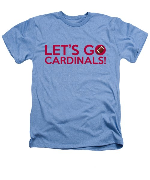 Let's Go Cardinals Heathers T-Shirt by Florian Rodarte