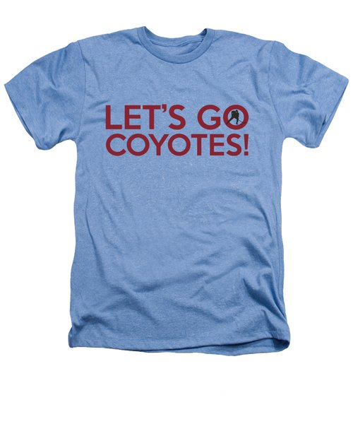 Let's Go Coyotes Heathers T-Shirt