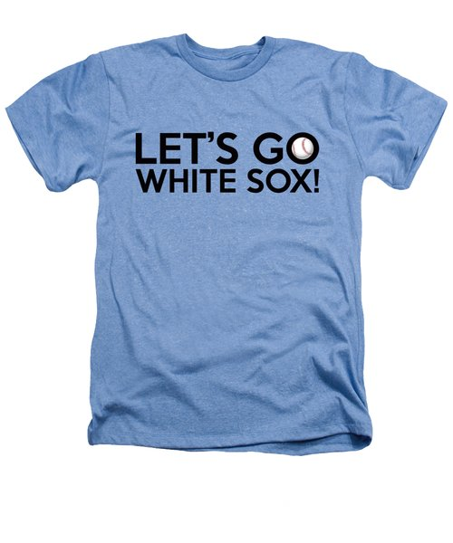 Let's Go White Sox Heathers T-Shirt by Florian Rodarte