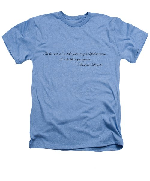 Life In Your Years Heathers T-Shirt by Robert Eldridge