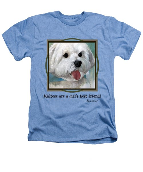 Maltese Are A Girl's Best Friend Heathers T-Shirt