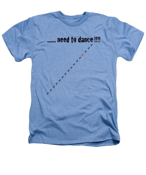 Need To Dance Heathers T-Shirt by Carmen Fanali
