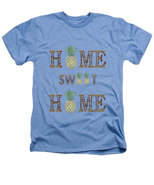 Pineapple Home Sweet Home Typography Heathers T-Shirt by Georgeta Blanaru