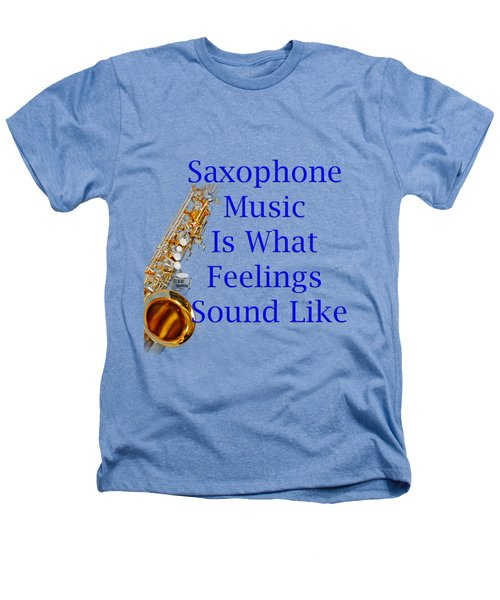 Saxophone Is What Feelings Sound Like 5580.02 Heathers T-Shirt by M K  Miller