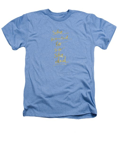 She Wanted To So She Did Gold- Art By Linda Woods Heathers T-Shirt by Linda Woods