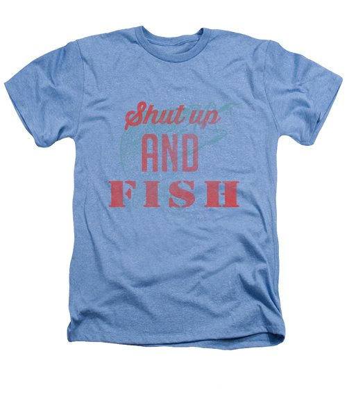 Shut Up And Fish Heathers T-Shirt by Edward Fielding