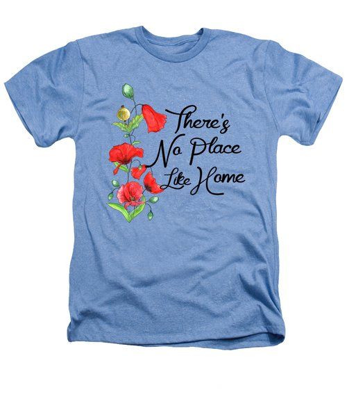 Theres No Place Like Home Heathers T-Shirt