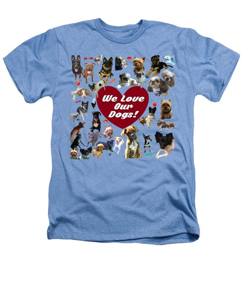 We Love Our Dogs - Exclusive Heathers T-Shirt