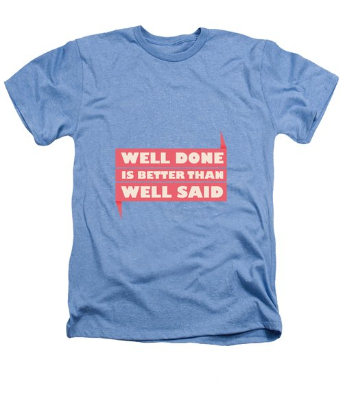 Well Done Is Better Than Well Said -  Benjamin Franklin Inspirational Quotes Poster Heathers T-Shirt by Lab No 4 - The Quotography Department