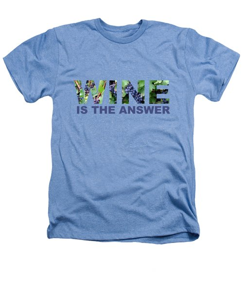 Wine Is The Answer Heathers T-Shirt by Laura Kinker