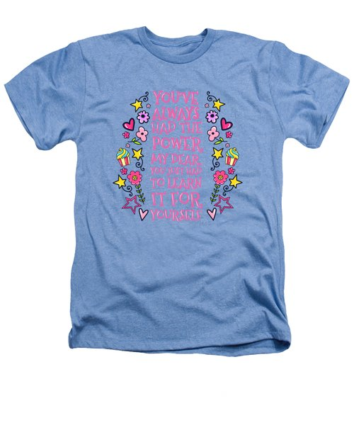 You Have Always Had The Power Heathers T-Shirt