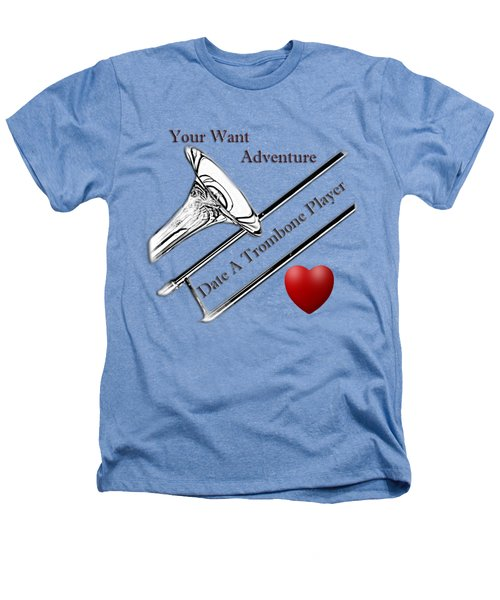 You Want Adventure Date A Trombone Player Heathers T-Shirt by M K  Miller