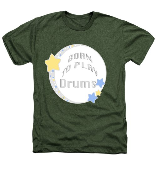 Drum Born To Play Drum 5673.02 Heathers T-Shirt by M K  Miller