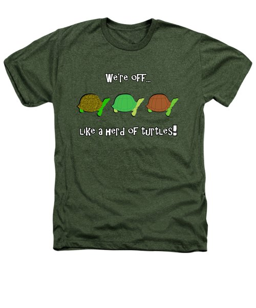 Like A Herd Of Turtles Heathers T-Shirt by Methune Hively