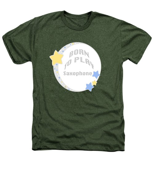 Saxophone Born To Play Saxophone 5667.02 Heathers T-Shirt by M K  Miller