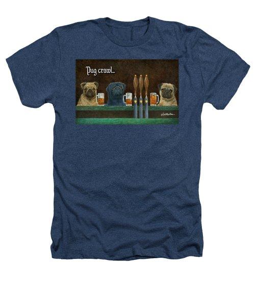 Pug Crawl... Heathers T-Shirt by Will Bullas