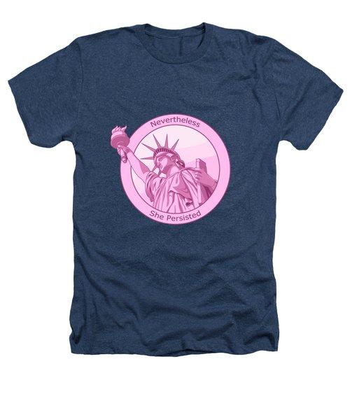 Nevertheless She Persisted Feminism Pink Lady Liberty Heathers T-Shirt
