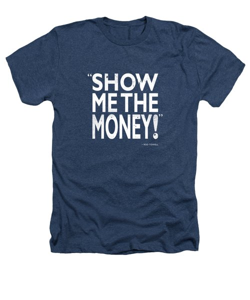 Show Me The Money Heathers T-Shirt by Mark Rogan